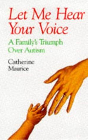 9780709055488: Let Me Hear Your Voice: Family's Triumph Over Autism