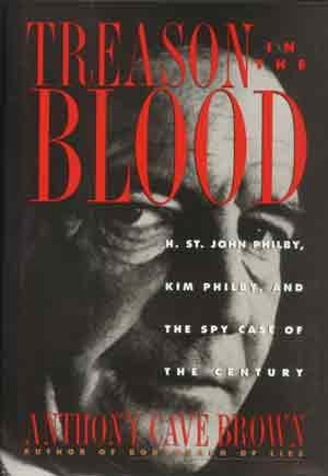 Treason in the Blood: H. St.John Philby,: BROWN, Anthony Cave