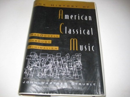 9780709056775: The History of American Classical Music: MacDowell Through Minimalism