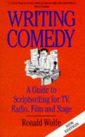 Writing Comedy. A Guide to Scriptwriting for TV, Radio, Film and Stage.