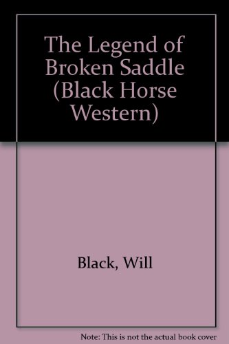 The Legend of Broken Saddle (Black Horse Western) (0709059760) by Black, Will