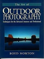 The Art of Outdoor Photography: Techniques for: Norton, Boyd