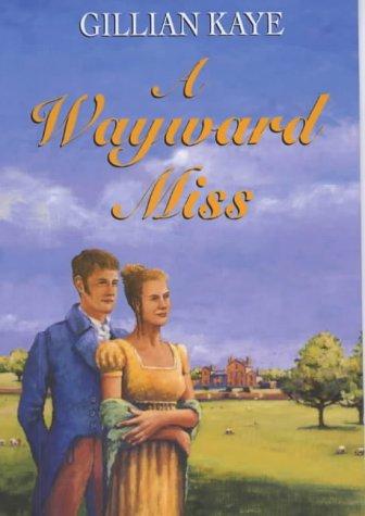 A Wayward Miss: Kaye, Gillian
