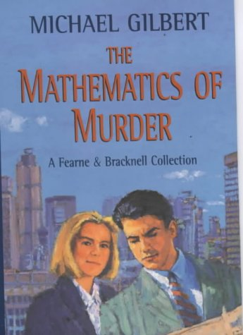 The Mathematics of Murder: A Fearne and Bracknell Collection: Gilbert, Michael