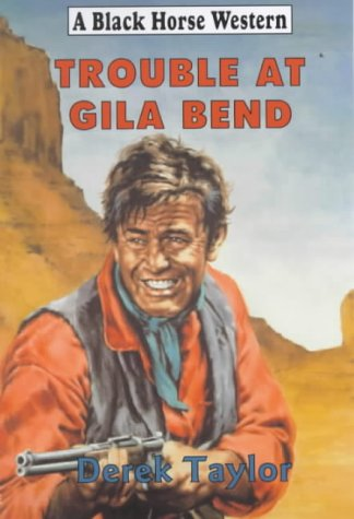 Trouble at Gila Bend (Black Horse Western) (0709067291) by Taylor, Derek