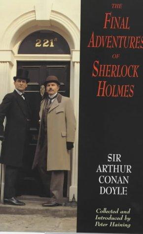 The Final Adventures of Sherlock Holmes: Doyle, Arthur Conan, Sir