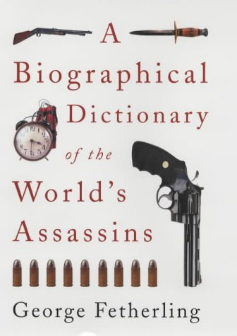 9780709071686: A Biographical Dictionary of the World's Assassins