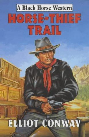 Horse-thief Trail (Black Horse Western): Elliot Conway