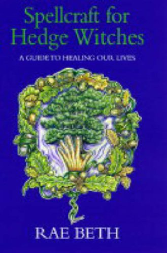 Spellcraft for Hedge Witches - A Guide to Healing Our Lives: Beth, Rae