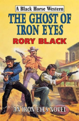 9780709077367: The Ghost of Iron Eyes (Black Horse Western)