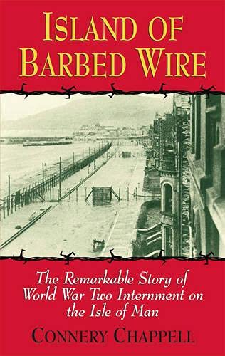 9780709077541: Island of Barbed Wire: The Remarkable Story of World War Two Internment on the Isle of Man