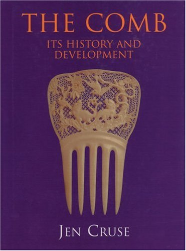 The Comb: Its History and Development: Cruse, Jen
