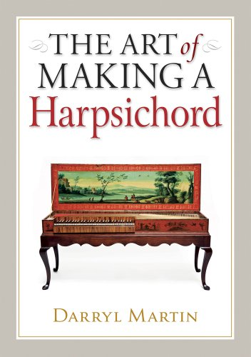 The Art of Making a Harpsichord: Martin, Darryl