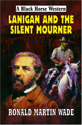 Lanigan and the Silent Mourner: Wade, Ronald Martin