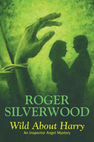 Wild About Harry (DI Michael Angel): Silverwood, Roger