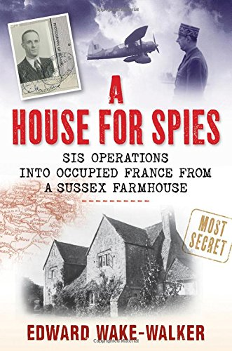 9780709090151: A House for Spies: SIS Operations into Occupied France from a Sussex Farmhouse