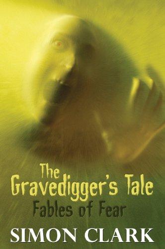 The Gravedigger's Tale: Fables of Fear: Clark, Simon P.