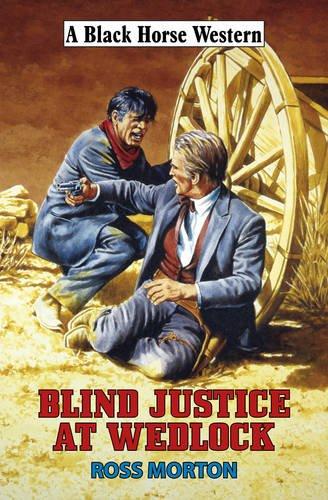9780709091424: Blind Justice at Wedlock (Black Horse Western)