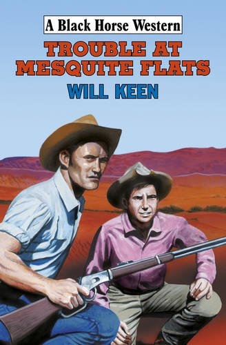 Trouble at Mesquite Flats (Hardcover): Will Keen