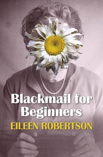 Blackmail for Beginners: Robertson, Eileen