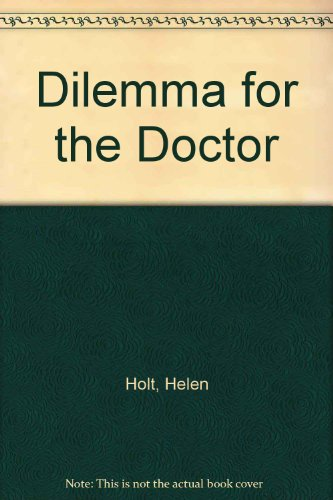 Dilemma for the Doctor: Holt, Helen