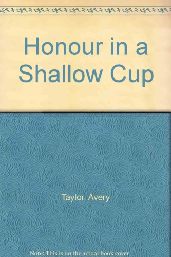 Honour in a Shallow Cup: Taylor, Avery