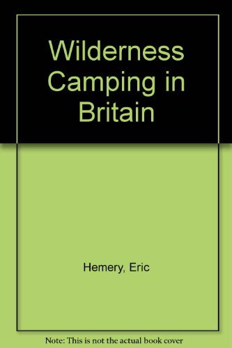 Wilderness camping in Britain: A guide to family outdoor living (9780709113027) by Hemery, Eric