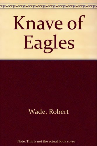Knave of Eagles (0709113544) by Wade, Robert