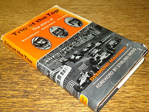 Trio at the Top: The Story of Bruce McLaren, Denny Hulme and Chris Amon.: Mahoney, Desmond