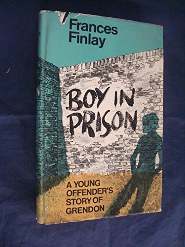 Boy in Prison : A Young Offender's Story of Grendon: Frances Finlay
