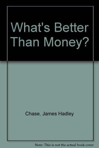 9780709125242: What's Better Than Money?
