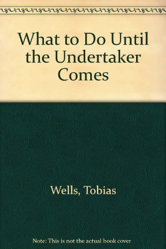 WHAT TO DO UNTIL THE UNDERTAKER COMES (Review Copy): Wells, Tobias (pseud. of Stanton Forbes)
