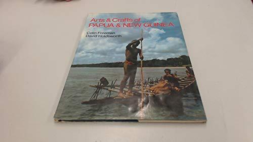 Arts and Crafts of Papua and New Guinea (0709131399) by Colin Freeman; David Holdsworth