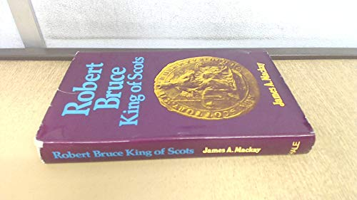 Robert Bruce: King of Scots