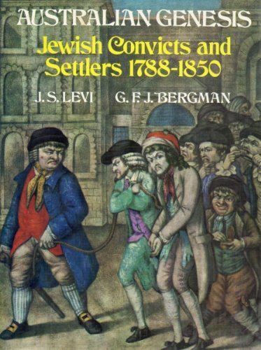 Australian Genesis: Jewish Convicts and Settlers, 1788-1850