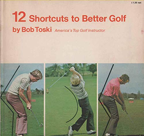 Twelve Shortcuts to Better Golf (0709149972) by Toski, Bob
