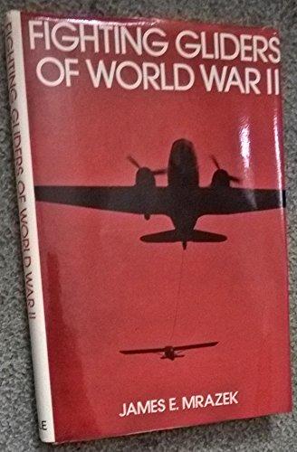 Fighting Gliders of World War II (Signed): Mrazek, James E.