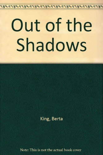 Out of the Shadows.: Berta King.
