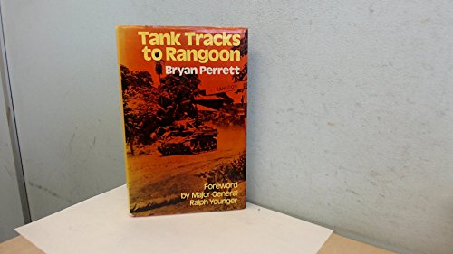 Tank Tracks to Rangoon. The Story of British Armour in Burma.: Bryan Perrett