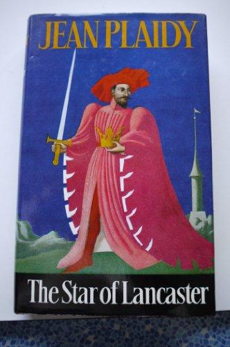 9780709179962: The Star of Lancaster (The Plantagenet saga / Jean Plaidy)