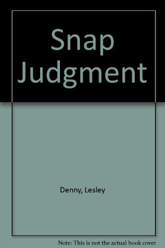 Snap Judgement.: Denny, Lesley.