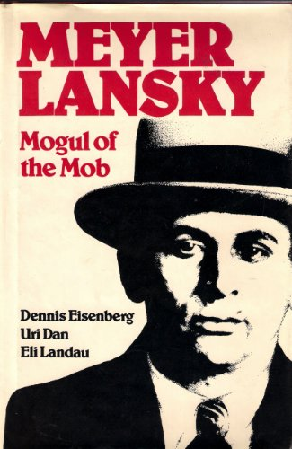 Meyer Lansky : Mogul of the Mob: Eisenberg, Dennis, Uri Dan and Eli Landau: