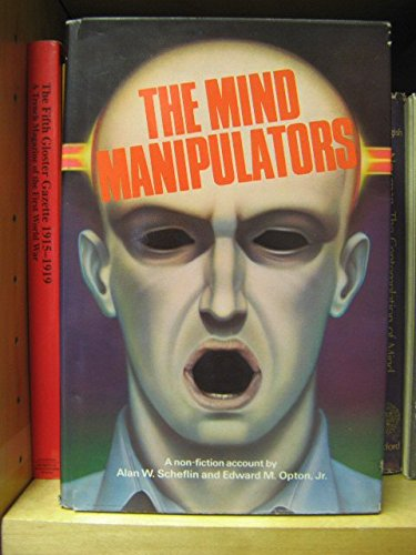 The Mind Manipulators - A Non-Fiction Account: Scheflin, Alan W. & Opton, Edward M. Jr.
