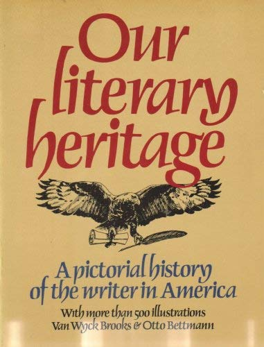 Our Literary Heritage: Pictorial History of the Writer in America: Van Wyck Brooks, Otto Bettmann