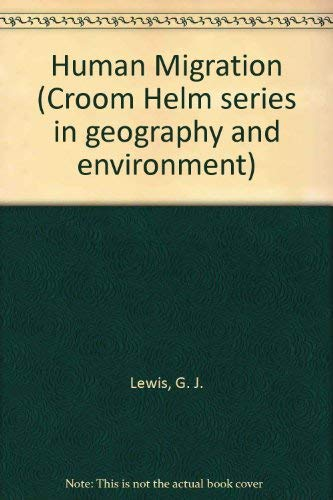 Human Migration (Croom Helm series in geography and environment): Lewis, G. J.