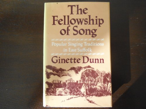 The Fellowship of Song. Popular Singing Traditions in East Suffolk.: Ginette Dunn.