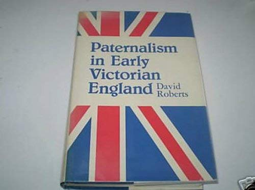 Paternalism in Early Victorian England (9780709900573) by David Roberts