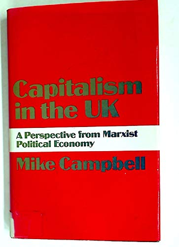 Capitalism in the United Kingdom: A Perspective from Marxist Economy.: Campbell, Mike