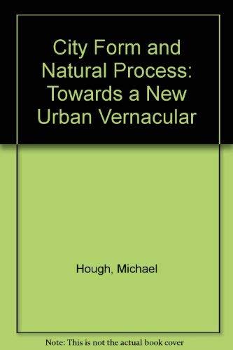 9780709901723: City Form and Natural Process: Towards a New Urban Vernacular