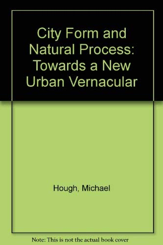 9780709901723: City Form and Natural Process: Towards a New Urban Vernacular